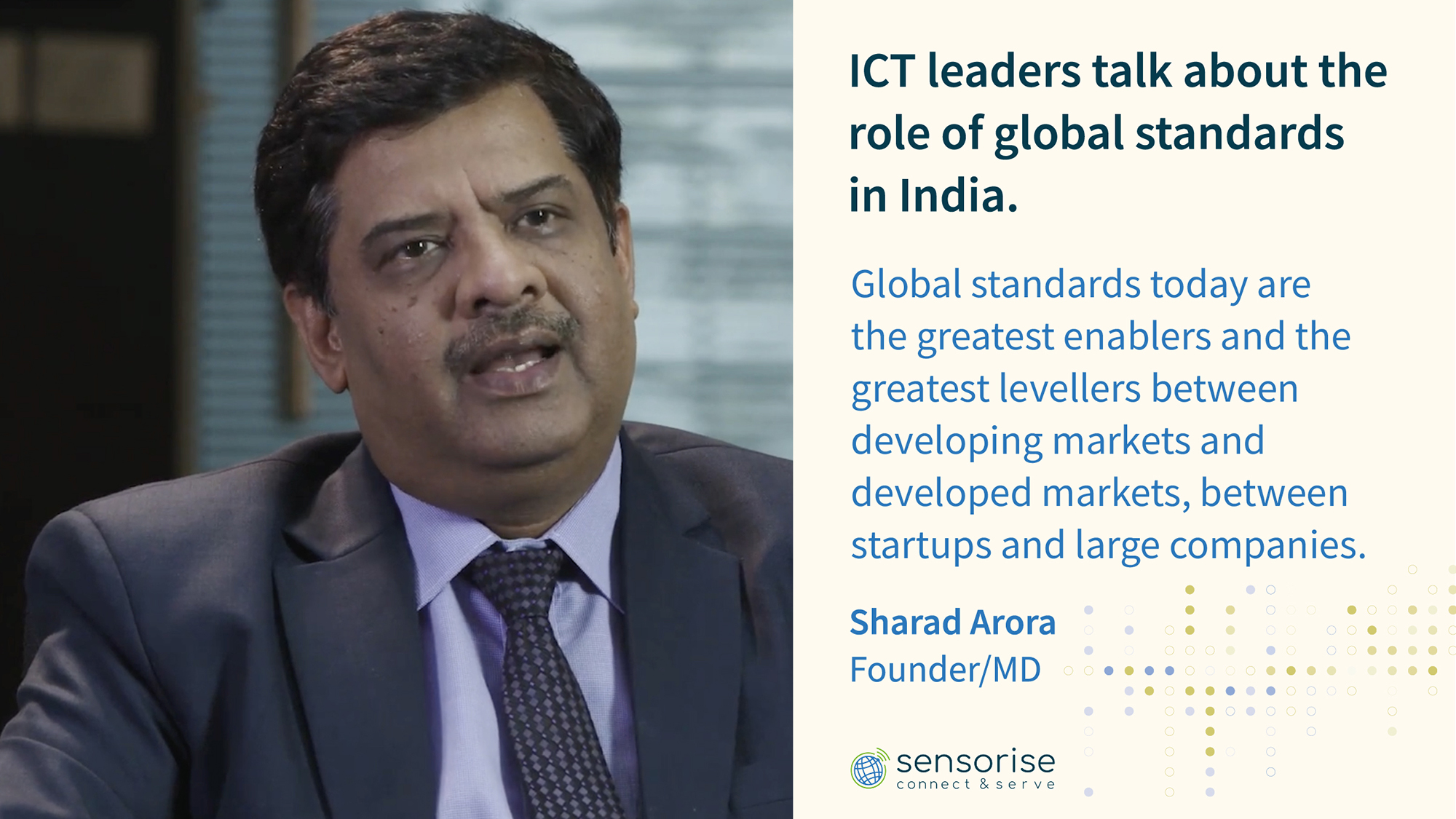 Global standards today are the greatest enablers and the greatest levellers between developing markets and developed markets, between startups and large companies - Sharad Arora, Founder/MD of Sensorise
